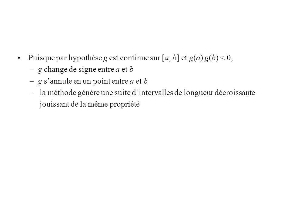 Puisque par hypothèse g est continue sur [a, b] et g(a) g(b) < 0,